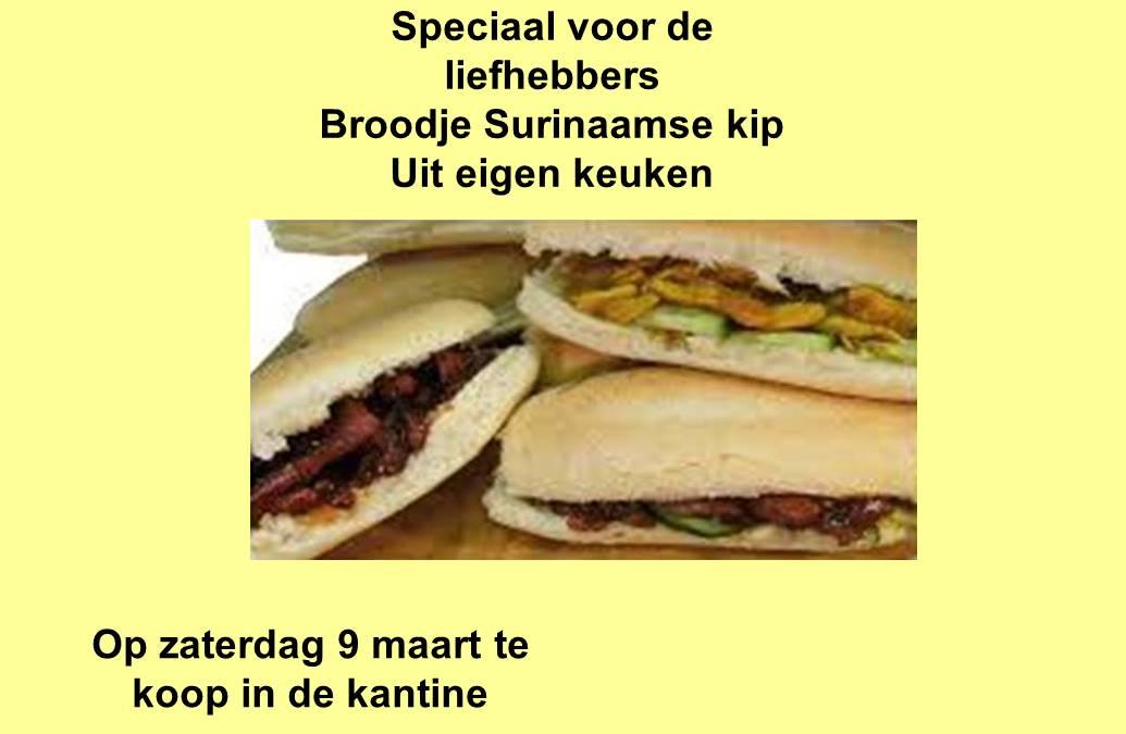 Zaterdag 9 Maart: broodje Surinaamse kip in de kantine